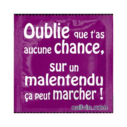 Oublie_que_tas_aucune_chance_sur_un_malentendu_ca_peut_marcher_Préservatif_humoristique